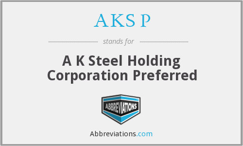 AKS P - A K Steel Holding Corporation Preferred