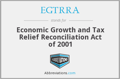 EGTRRA - Economic Growth and Tax Relief Reconciliation Act of 2001
