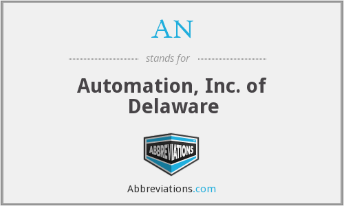 AN - Automation, Inc. of Delaware
