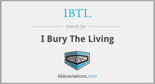 IBTL - I Bury The Living