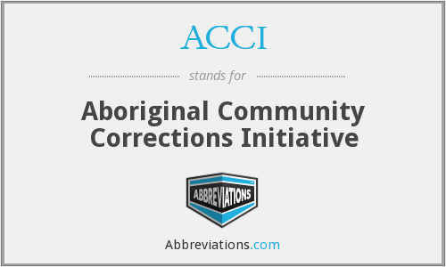 ACCI - Aboriginal Community Corrections Initiative