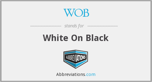 WOB - White On Black
