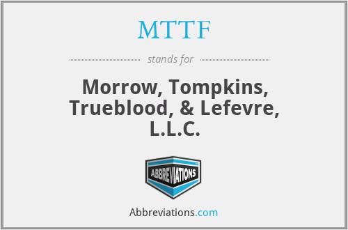 MTTF - Morrow, Tompkins, Trueblood, & Lefevre, L.L.C.