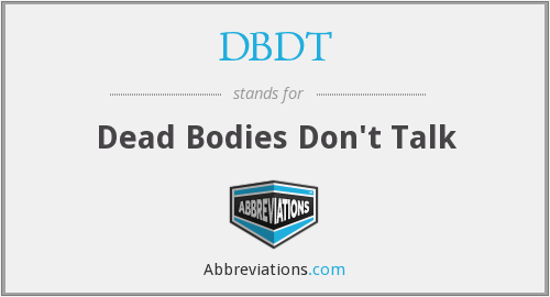 DBDT - Dead Bodies Don't Talk
