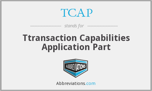 TCAP - Ttransaction Capabilities Application Part