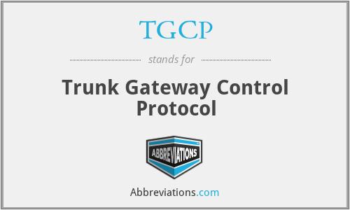 TGCP - Trunk Gateway Control Protocol