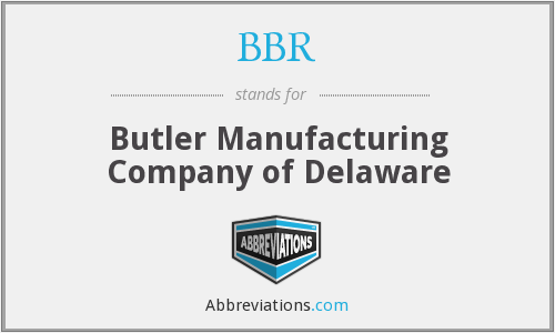 BBR - Butler Manufacturing Company of Delaware