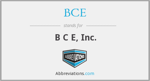 BCE - B C E, Inc.