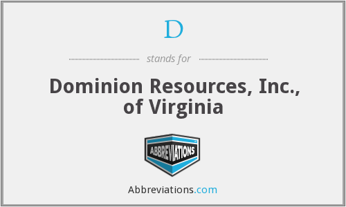 D - Dominion Resources, Inc., of Virginia