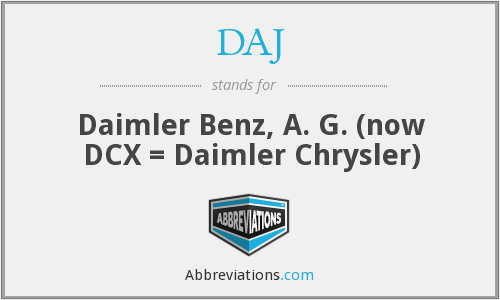 DAJ - Daimler Benz, A. G. (now DCX = Daimler Chrysler)