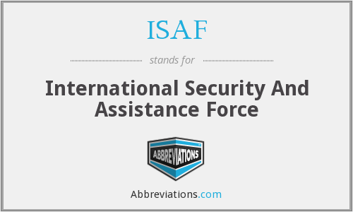 ISAF - International Security And Assistance Force