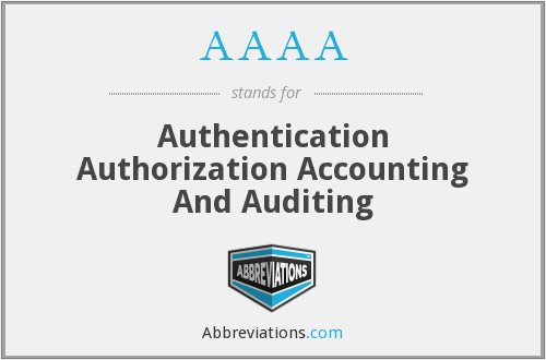 AAAA - Authentication Authorization Accounting And Auditing
