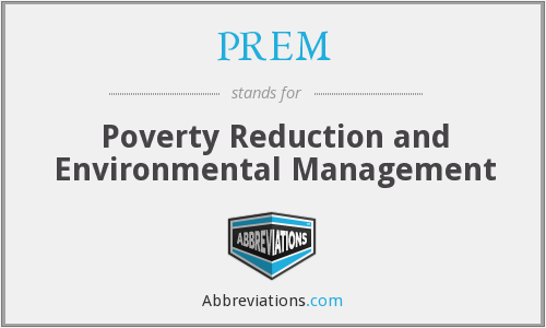 PREM - Poverty Reduction and Environmental Management