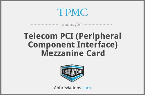 TPMC - Telecom PCI (Peripheral Component Interface) Mezzanine Card