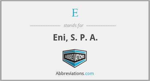 E - Eni, S. P. A.