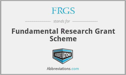 FRGS - Fundamental Research Grant Scheme