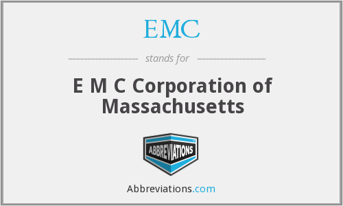 EMC - E M C Corporation of Massachusetts