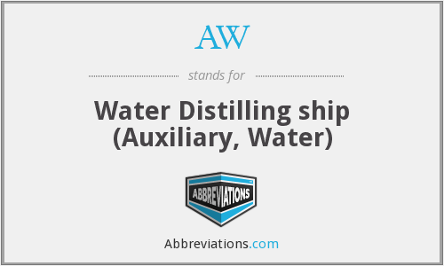 AW - Water Distilling ship (Auxiliary, Water)