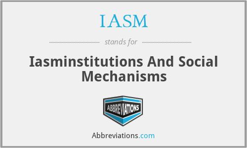 IASM - Iasminstitutions And Social Mechanisms