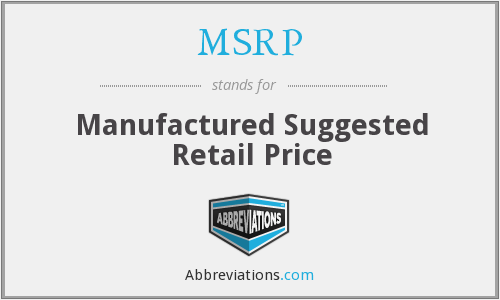MSRP - Manufactured Suggested Retail Price