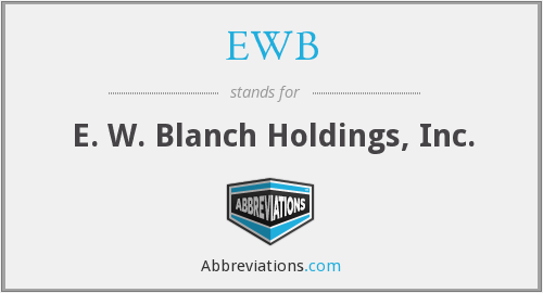 EWB - E. W. Blanch Holdings, Inc.