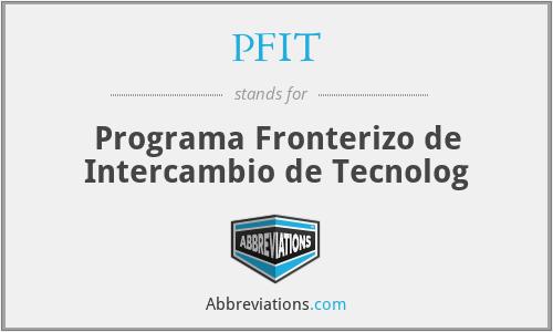 PFIT - Programa Fronterizo de Intercambio de Tecnolog