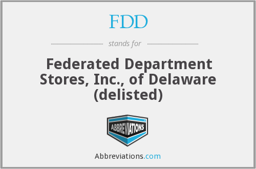 FDD - Federated Department Stores, Inc., of Delaware (delisted)