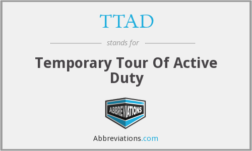 TTAD - Temporary Tour Of Active Duty