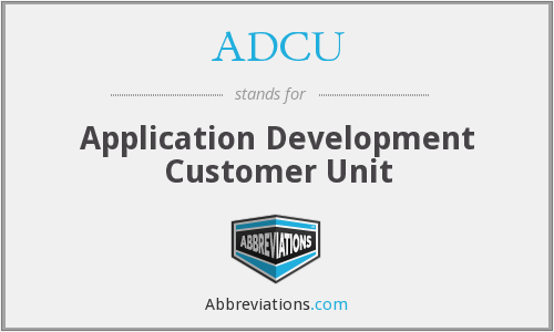 ADCU - Application Development Customer Unit