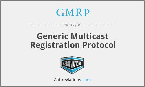 GMRP - Generic Multicast Registration Protocol