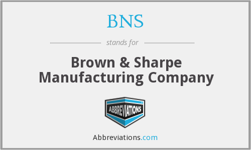 BNS - Brown & Sharpe Manufacturing Company