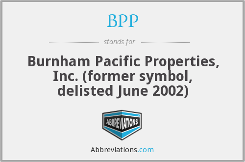 BPP - Burnham Pacific Properties, Inc. (former symbol, delisted June 2002)