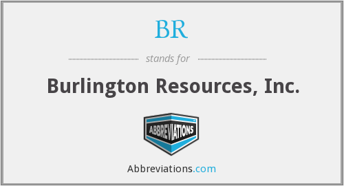 BR - Burlington Resources, Inc.