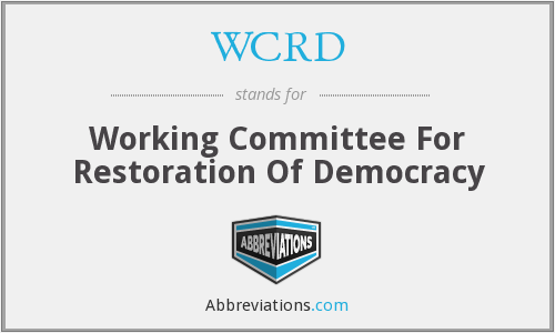 WCRD - Working Committee For Restoration Of Democracy