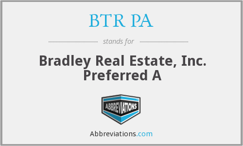 BTR PA - Bradley Real Estate, Inc. Preferred A
