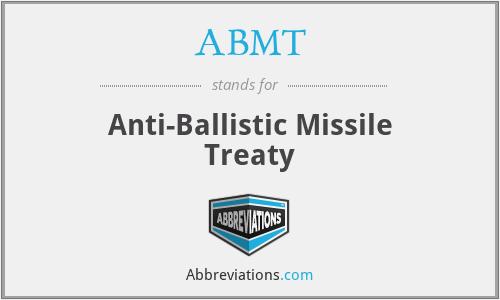 ABMT - Anti-Ballistic Missile Treaty