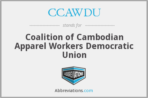 CCAWDU - Coalition of Cambodian Apparel Workers Democratic Union