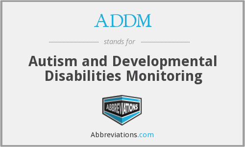 ADDM - Autism and Developmental Disabilities Monitoring