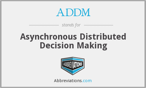 ADDM - Asynchronous Distributed Decision Making