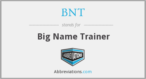 BNT - Big Name Trainer
