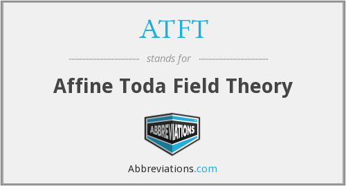 ATFT - Affine Toda Field Theory