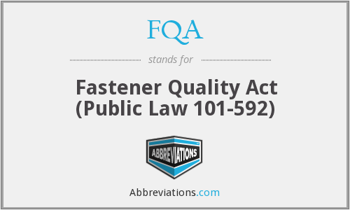 FQA - Fastener Quality Act (Public Law 101-592)