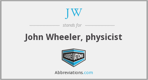 JW - John Wheeler, physicist