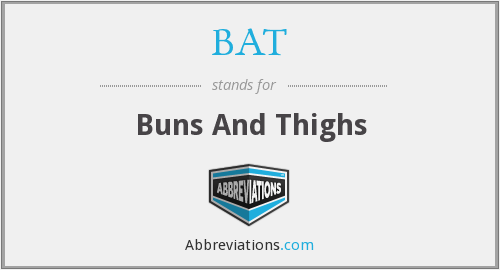 BAT - Buns And Thighs