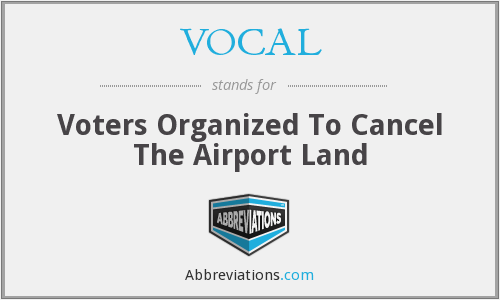VOCAL - Voters Organized To Cancel The Airport Land