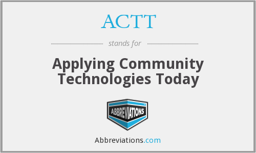 ACTT - Applying Community Technologies Today