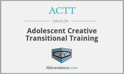 ACTT - Adolescent Creative Transitional Training