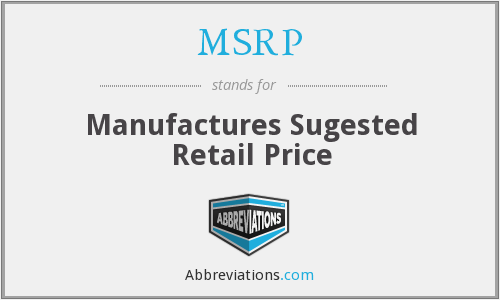 MSRP - Manufactures Sugested Retail Price