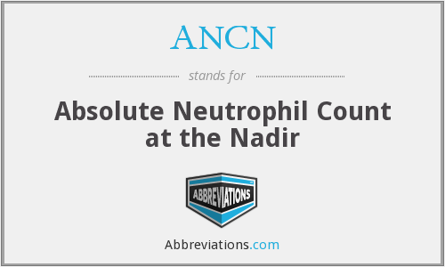 ANCN - Absolute Neutrophil Count at the Nadir