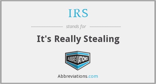 IRS - It's Really Stealing